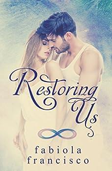 Restoring Us: A second chance romance by [Fabiola Francisco, Kari Ayasha]