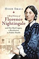 A Brief History of Florence Nightingale: and Her Real Legacy, a Revolution in Public Health (Brief Histories)