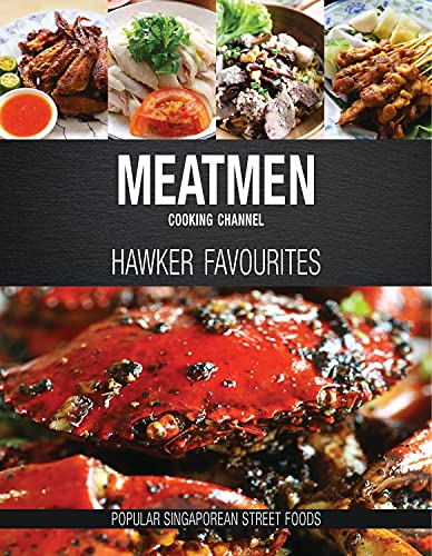 Meatmen Cooking Channel: Hawker Favourites: Popular Singaporean Street Foods (The Meatmen Series)