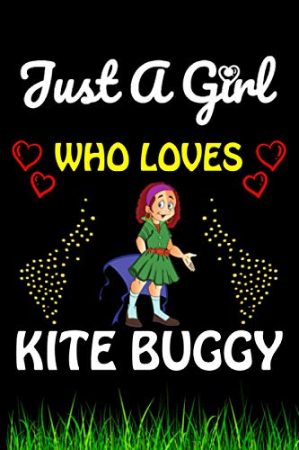 Just a Girl Who loves Kite Buggy: Kite Buggy Sports Lover Notebook/Journal For Cute Girls/Birthday Gift For Notebook For Christmas, Halloween And Thanksgiving Gift