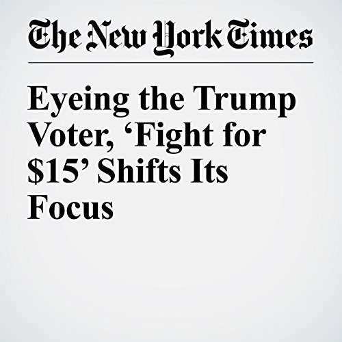 Eyeing the Trump Voter, 'Fight for $15' Shifts Its Focus cover art