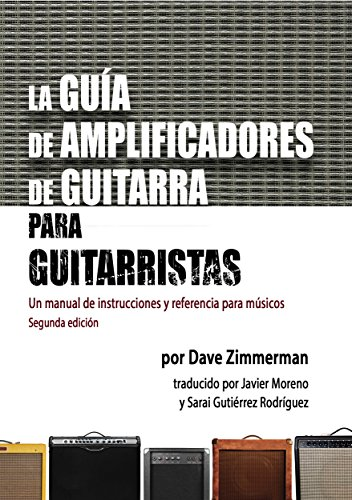 La Guía de Amplificadores de Guitarra para Guitarristas: Un manual de instrucciones...