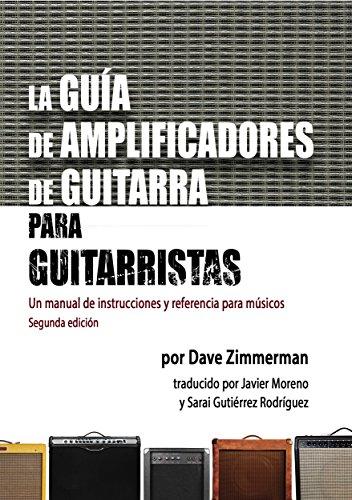 La Guía de Amplificadores de Guitarra para Guitarristas: Un manual de instrucciones y referencia para músicos