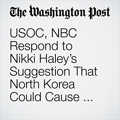 USOC, NBC Respond to Nikki Haley's Suggestion That North Korea Could Cause U.S. to Skip Olympics copertina