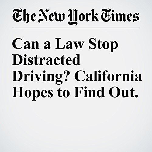 Can a Law Stop Distracted Driving? California Hopes to Find Out. copertina