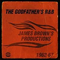 The Godfather's R&B : James Brown's Productions 1962-67
