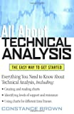 All About Technical Analysis: The Easy Way to Get Started by Constance Brown