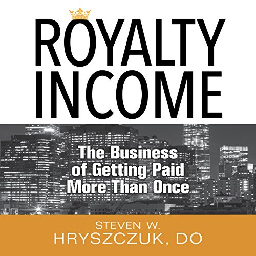 Royalty Income: The Business of Getting Paid More than Once audiobook cover art