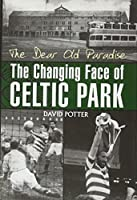 The Dear Old Paradise: The Changing Face of Celtic Park