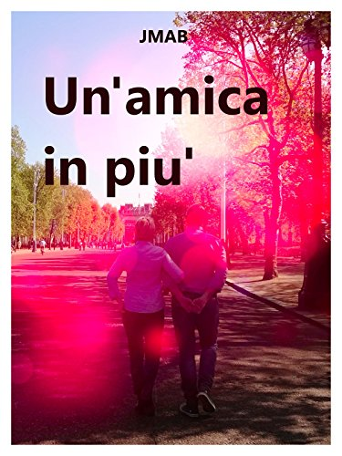 Un'amica in piu' (Italian Edition)