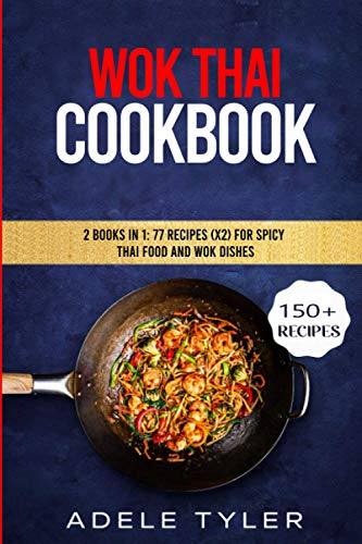 Wok Thai Cookbook: 2 Books In 1: 77 Recipes (x2) For Spicy Thai Food And Wok Dishes