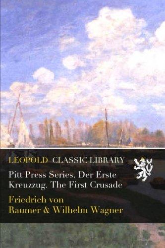 Pitt Press Series. Der Erste Kreuzzug. The First Crusade