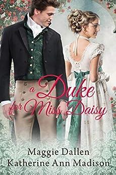 A Duke for Miss Daisy: Sweet Regency Romance (A Wallflower's Wish Book 1) by [Maggie Dallen, Katherine Ann Madison]