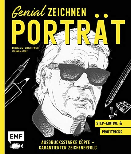 Genial zeichnen – Porträt: Ausdrucksstarke Köpfe – Garantierter Zeichenerfolg – Step-Motive und Profitricks