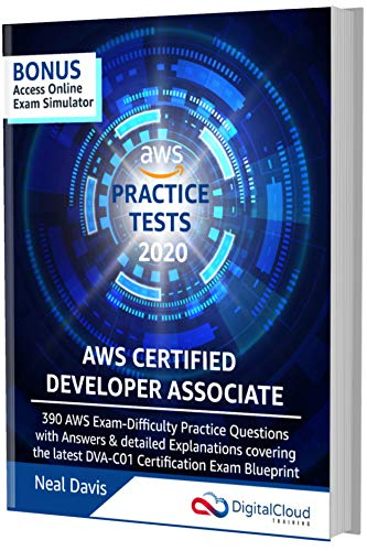 AWS Certified Developer Associate Practice Tests [2020]: 390 AWS Practice Exam Questions with Answers & detailed Explanations (English Edition)
