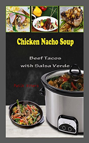 Chicken Nacho Soup: Beef Tacos with Salsa Verde (English Edition)