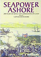 Seapower Ashore: 200 Years of Royal Navy Operations on Land