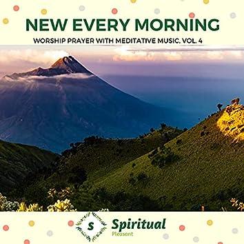 New Every Morning - Worship Prayer With Meditative Music, Vol. 4