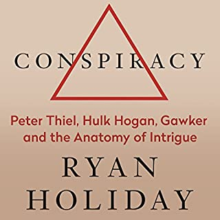 Conspiracy     Peter Thiel, Hulk Hogan, Gawker, and the Anatomy of Intrigue              By:                                                                                                                                 Ryan Holiday                               Narrated by:                                                                                                                                 Ryan Holiday                      Length: 11 hrs and 39 mins     143 ratings     Overall 4.4