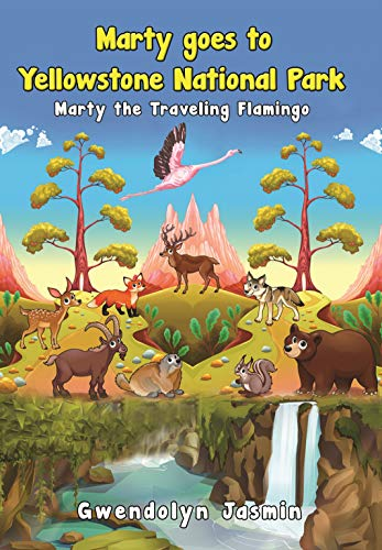 Marty goes to Yellowstone National Park: Marty the Traveling Flamingo (English Edition)