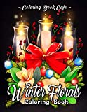 Winter Florals Coloring Book: An Adult Coloring Book Featuring Winter Floral Arrangements, Beautiful Holiday Bouquets and Exquisite Christmas Flowers (Flower Coloring Books)