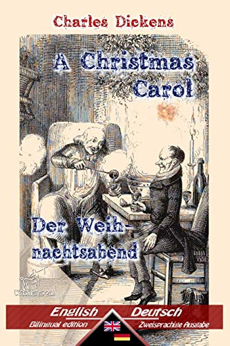 A Christmas Carol - Der Weihnachtsabend: Bilingual parallel text - Zweisprachige Ausgabe: English - German / Englisch - Deutsch (German Edition)