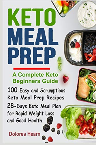 Keto Meal Prep: 100 Easy and Scrumptious Recipes for Weight Loss with 28-Days Keto Meal Plan