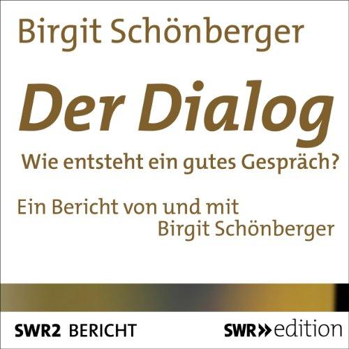 Der Dialog     Wie entsteht ein gutes Gespräch              Autor:                                                                                                                                 Birgit Schönberger                               Sprecher:                                                                                                                                 Birgit Schönberger                      Spieldauer: 24 Min.     17 Bewertungen     Gesamt 3,9