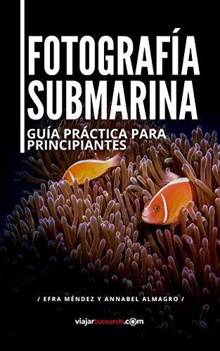 Fotografía Submarina. Guía práctica para principiantes. (Spanish Edition)