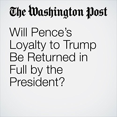 Will Pence's Loyalty to Trump Be Returned in Full by the President? copertina