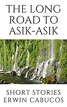 [Erwin Cabucos]のThe Long Road to Asik-Asik: Short Stories (English Edition)