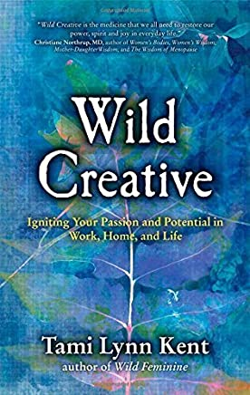 Wild Creative: Igniting Your Passion and Potential in Work, Home, and Life by Tami Lynn Kent(2014-08-26)