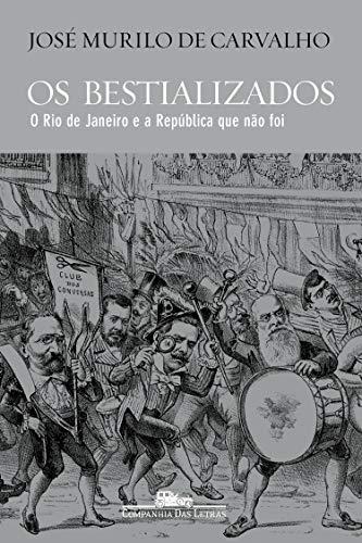 Os bestializados: O Rio de Janeiro e a República que não foi