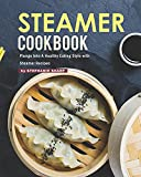 Steamer Cookbook: Plunge Into A Healthy Eating Style with Steamer Recipes