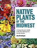 Native Plants of the Midwest: A Comprehensive...