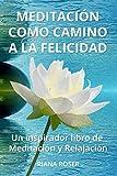 Meditación como Camino a la Felicidad: Un inspirador libro de Meditación y Relajación