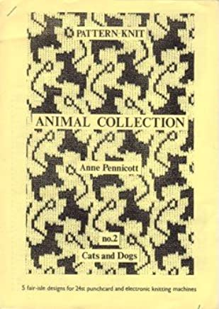 Pattern-Knit Animal Collection No 2 Cats and Dogs - 5 Fair Isle Designs for 24 St Punchcard and Electronic Knitting Machines