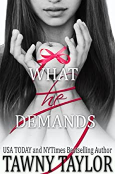 What He Demands - What He Wants 2 - My Alpha Billionaire: A New Adult Romance by [Tawny Taylor]