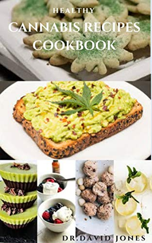 HEALTHY CANNABIS RECIPES COOKBOOK: Delicious Sweet and Savory Cannabis Recipes