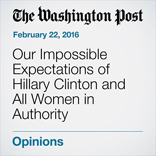 Our Impossible Expectations of Hillary Clinton and All Women in Authority audiobook cover art