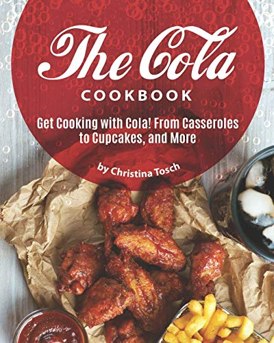 The Cola Cookbook: Get Cooking with Cola! From Casseroles to Cupcakes, and More