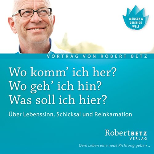 Wo komm' ich her? Wo geh' ich hin? Was soll ich hier?                   By:                                                                                                                                 Robert Betz                               Narrated by:                                                                                                                                 Robert Betz                      Length: 1 hr and 15 mins     Not rated yet     Overall 0.0