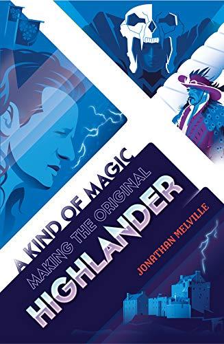 A Kind of Magic: Making the Original Highlander
