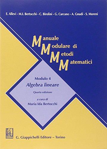 Manuale modulare di metodi matematici. Modulo 4: Algebra lineare
