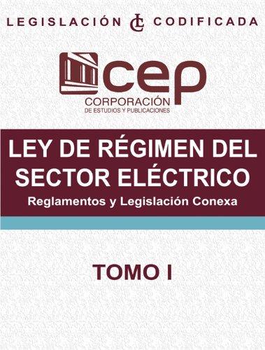 Ley de Régimen del Sector Eléctrico Tomo I: Reglamentos y Legislación Conexa