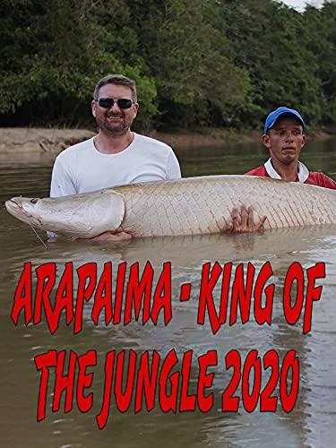 Arapaima - King of the Jungle 2020