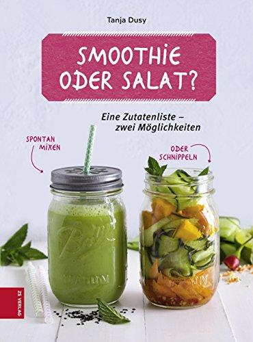 Smoothie oder Salat?: Eine Zutatenliste - zwei Möglichkeiten