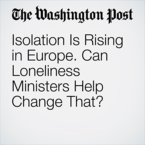 Isolation Is Rising in Europe. Can Loneliness Ministers Help Change That? copertina