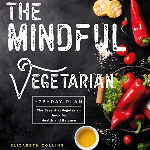 The Mindful Vegetarian: A 28-Day Plan. The Essential Vegetarian Book for Health and Balance (Kindle Publishing Series)