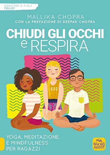 Chiudi gli occhi e respira. Yoga, meditazione e mindfulness per ragazzi
